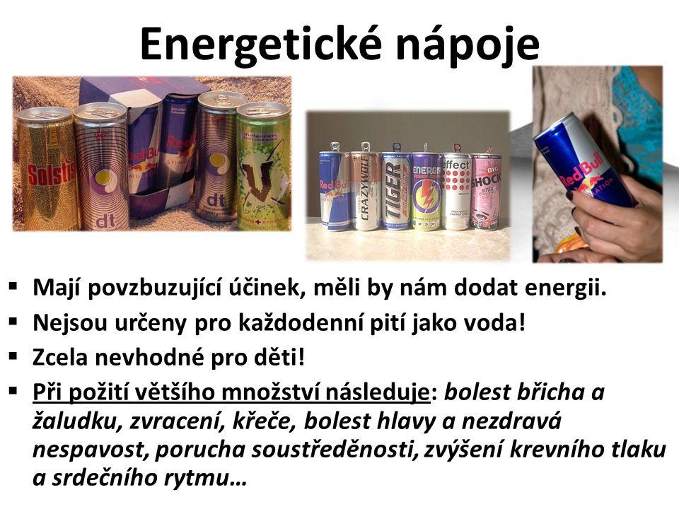 Energetické nápoje Mají povzbuzující účinek, měli by nám dodat energii. Nejsou určeny pro každodenní pití jako voda!