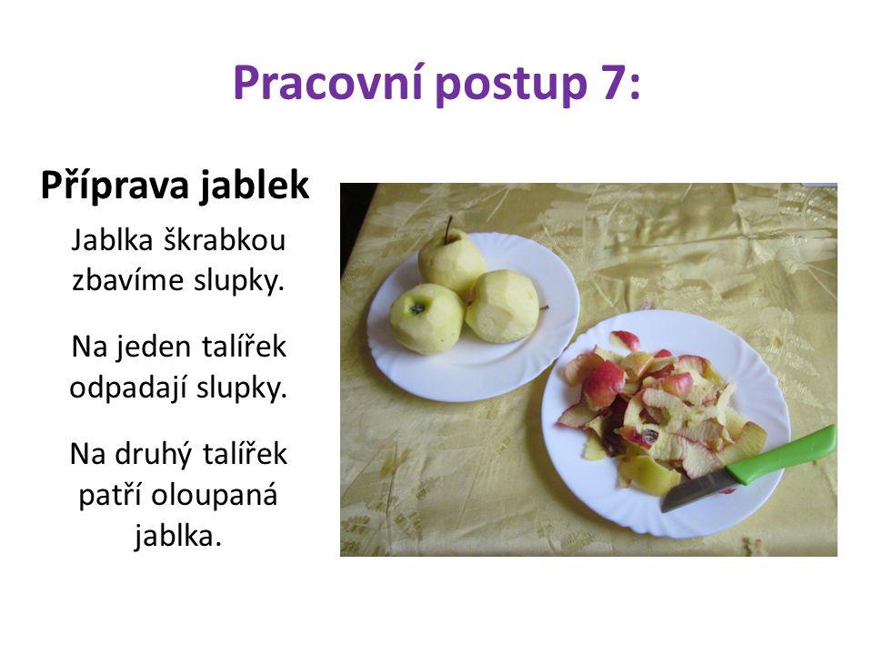 Pracovní postup 7: Příprava jablek Jablka škrabkou zbavíme slupky.