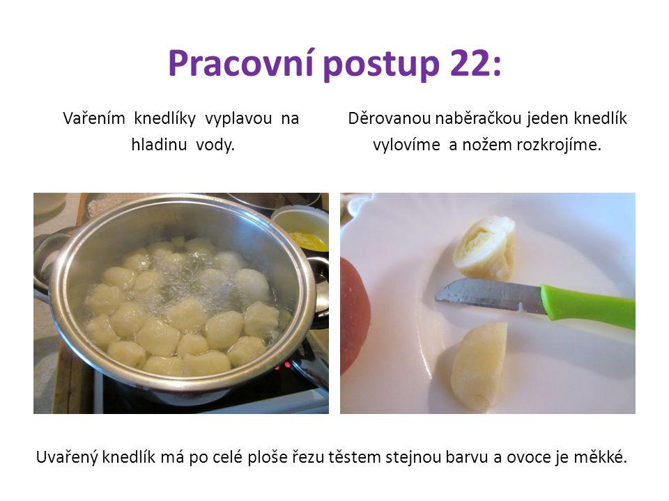 Pracovní postup 22: Vařením knedlíky vyplavou na hladinu vody.