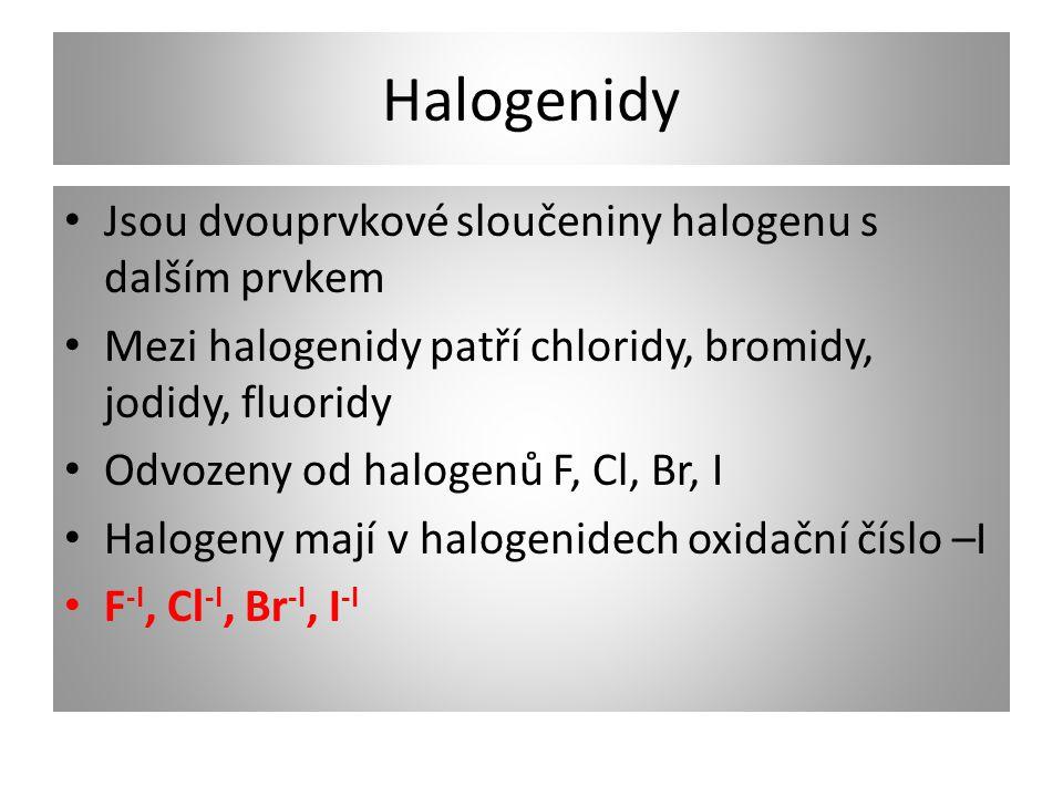 Halogenidy Jsou dvouprvkové sloučeniny halogenu s dalším prvkem