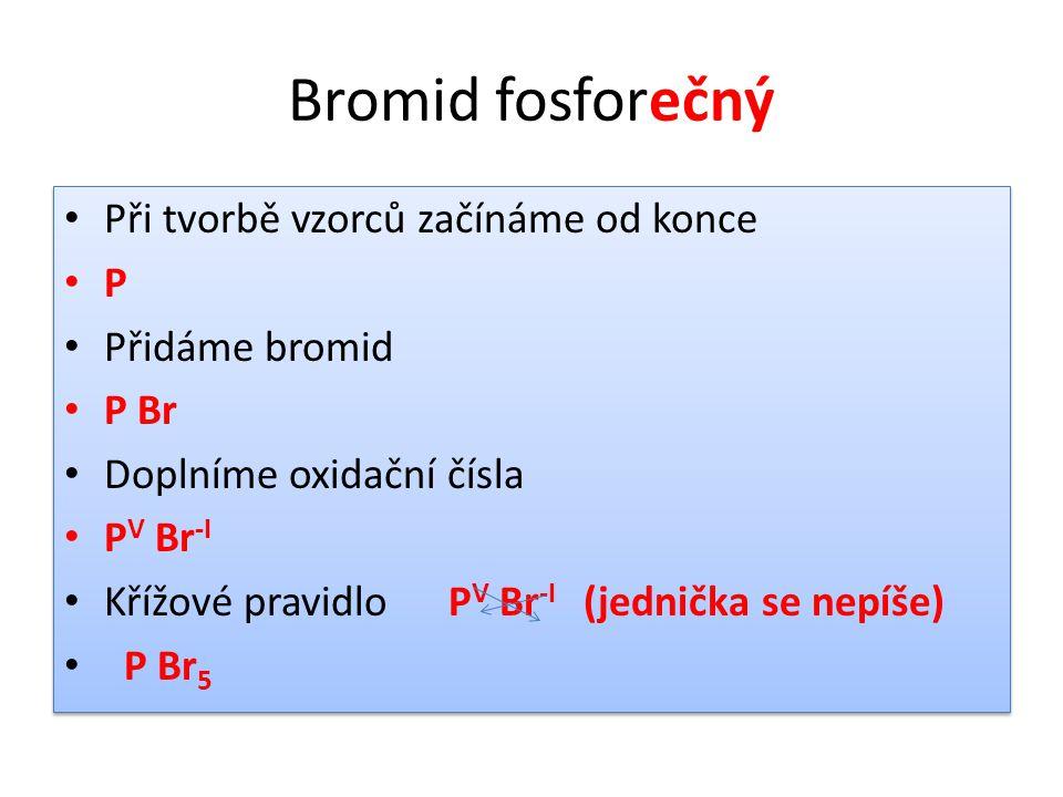 Bromid fosforečný Při tvorbě vzorců začínáme od konce P Přidáme bromid
