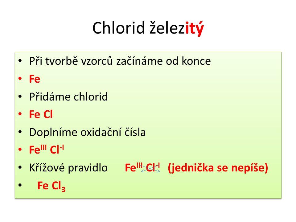 Chlorid železitý Při tvorbě vzorců začínáme od konce Fe