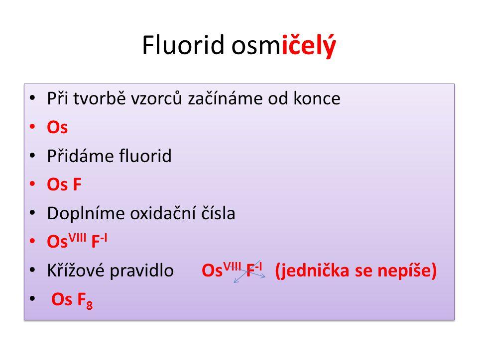 Fluorid osmičelý Při tvorbě vzorců začínáme od konce Os