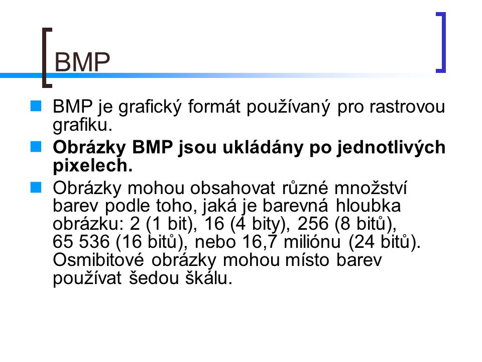 BMP BMP je grafický formát používaný pro rastrovou grafiku.