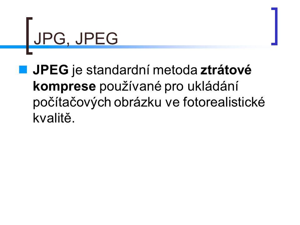 JPG, JPEG JPEG je standardní metoda ztrátové komprese používané pro ukládání počítačových obrázku ve fotorealistické kvalitě.