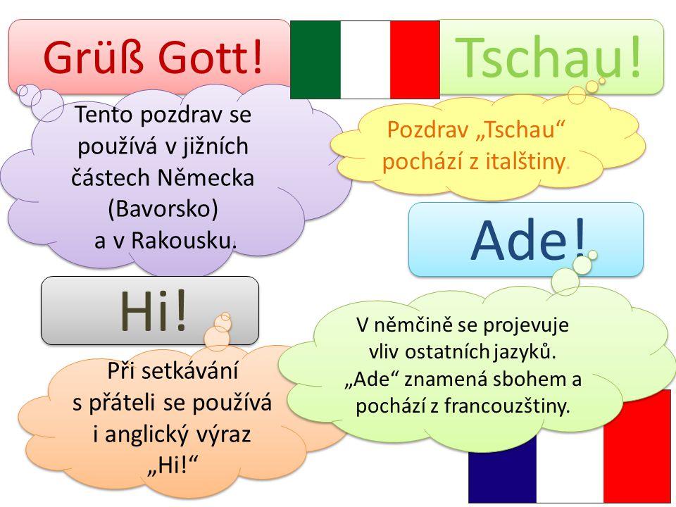 """Grüß Gott! Tschau! Tento pozdrav se používá v jižních částech Německa (Bavorsko) a v Rakousku. Pozdrav """"Tschau pochází z italštiny."""
