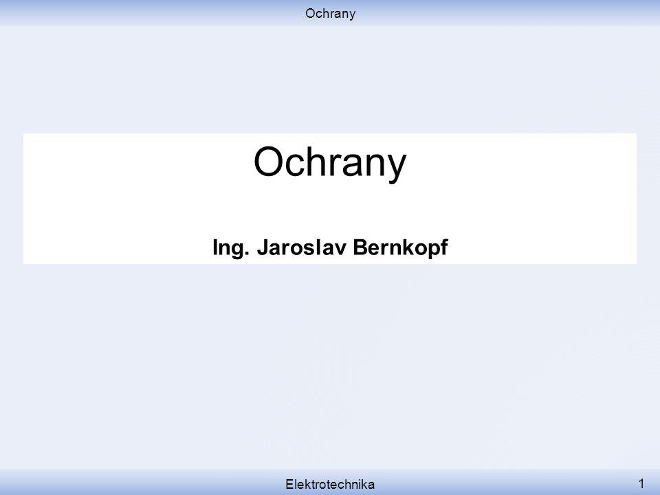 Ochrany Ochrany Ing. Jaroslav Bernkopf Elektrotechnika