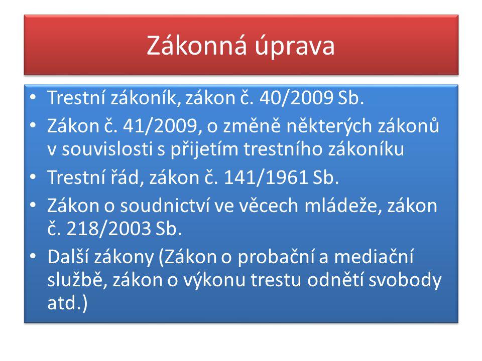 Zákonná úprava Trestní zákoník, zákon č. 40/2009 Sb.