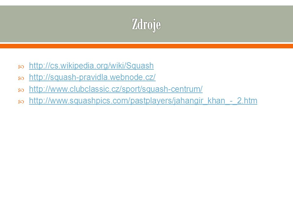 Zdroje http://cs.wikipedia.org/wiki/Squash