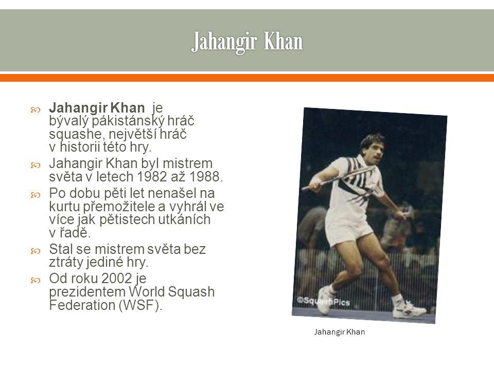 Jahangir Khan Jahangir Khan je bývalý pákistánský hráč squashe, největší hráč v historii této hry.