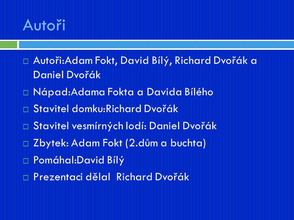 Autoři Autoři:Adam Fokt, David Bílý, Richard Dvořák a Daniel Dvořák
