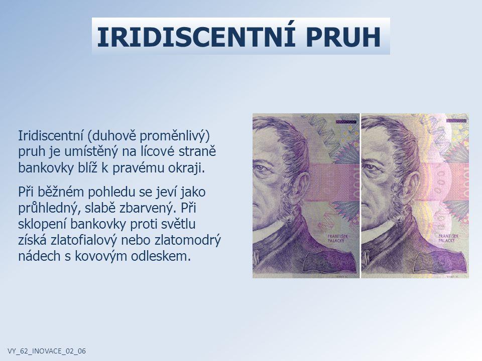 IRIDISCENTNÍ PRUH Iridiscentní (duhově proměnlivý) pruh je umístěný na lícové straně bankovky blíž k pravému okraji.
