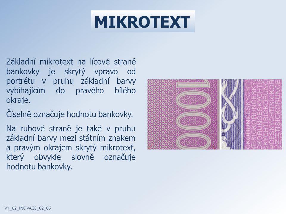 MIKROTEXT Základní mikrotext na lícové straně bankovky je skrytý vpravo od portrétu v pruhu základní barvy vybíhajícím do pravého bílého okraje.