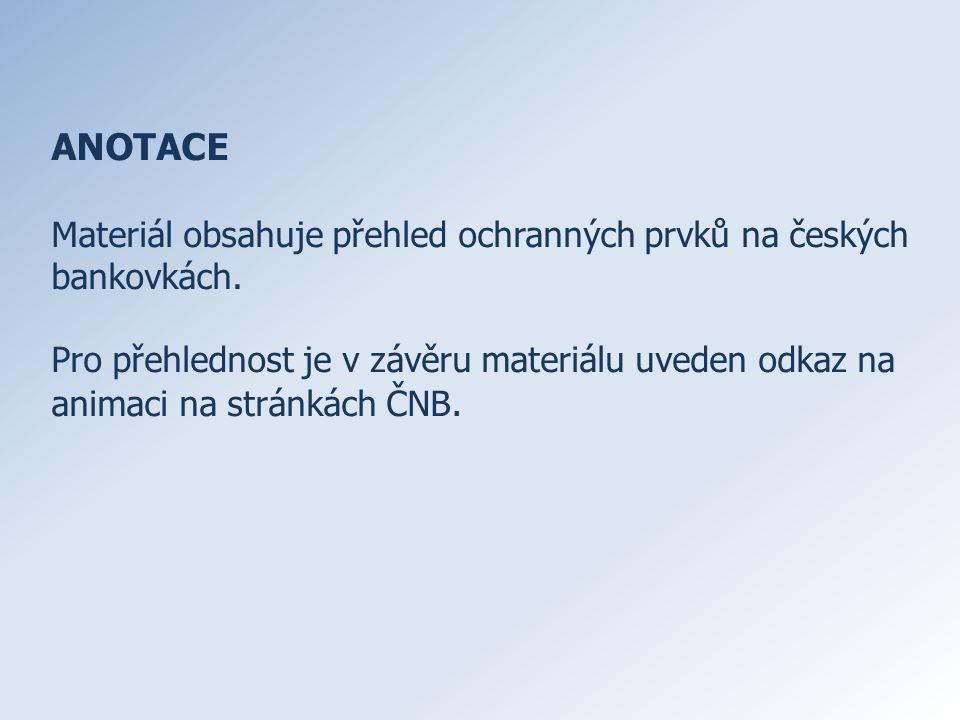 ANOTACE Materiál obsahuje přehled ochranných prvků na českých bankovkách.