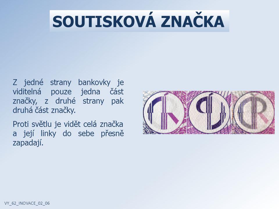 SOUTISKOVÁ ZNAČKA Z jedné strany bankovky je viditelná pouze jedna část značky, z druhé strany pak druhá část značky.