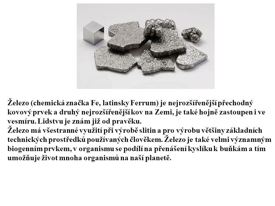 Železo (chemická značka Fe, latinsky Ferrum) je nejrozšířenější přechodný kovový prvek a druhý nejrozšířenější kov na Zemi, je také hojně zastoupen i ve vesmíru. Lidstvu je znám již od pravěku.