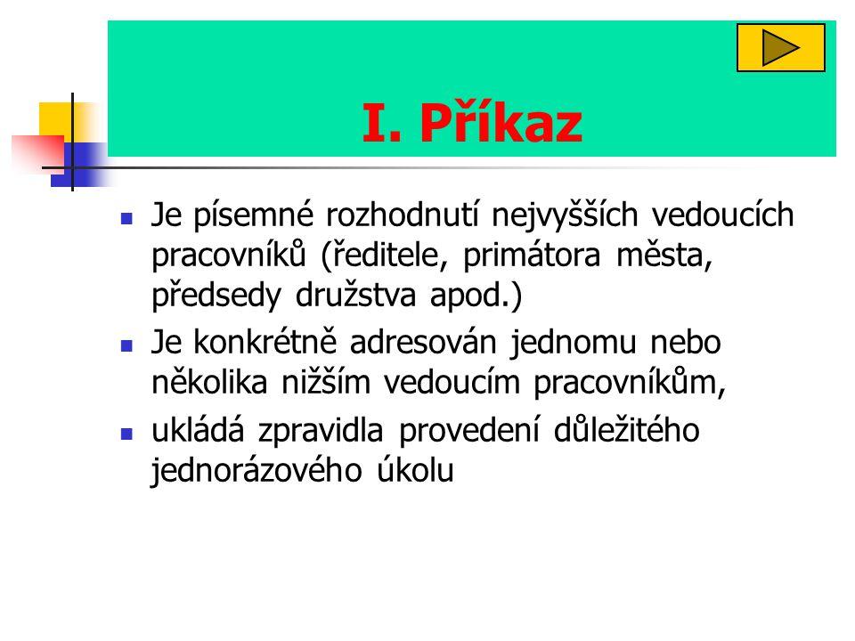 I. Příkaz Je písemné rozhodnutí nejvyšších vedoucích pracovníků (ředitele, primátora města, předsedy družstva apod.)