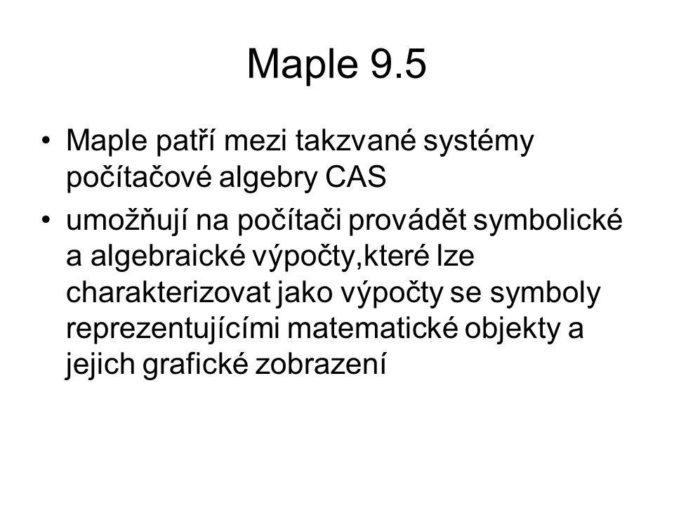 Maple 9.5 Maple patří mezi takzvané systémy počítačové algebry CAS