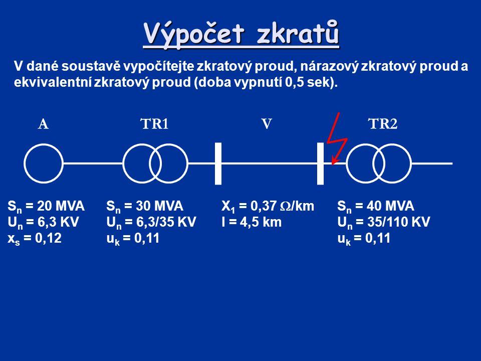 Výpočet zkratů V dané soustavě vypočítejte zkratový proud, nárazový zkratový proud a ekvivalentní zkratový proud (doba vypnutí 0,5 sek).
