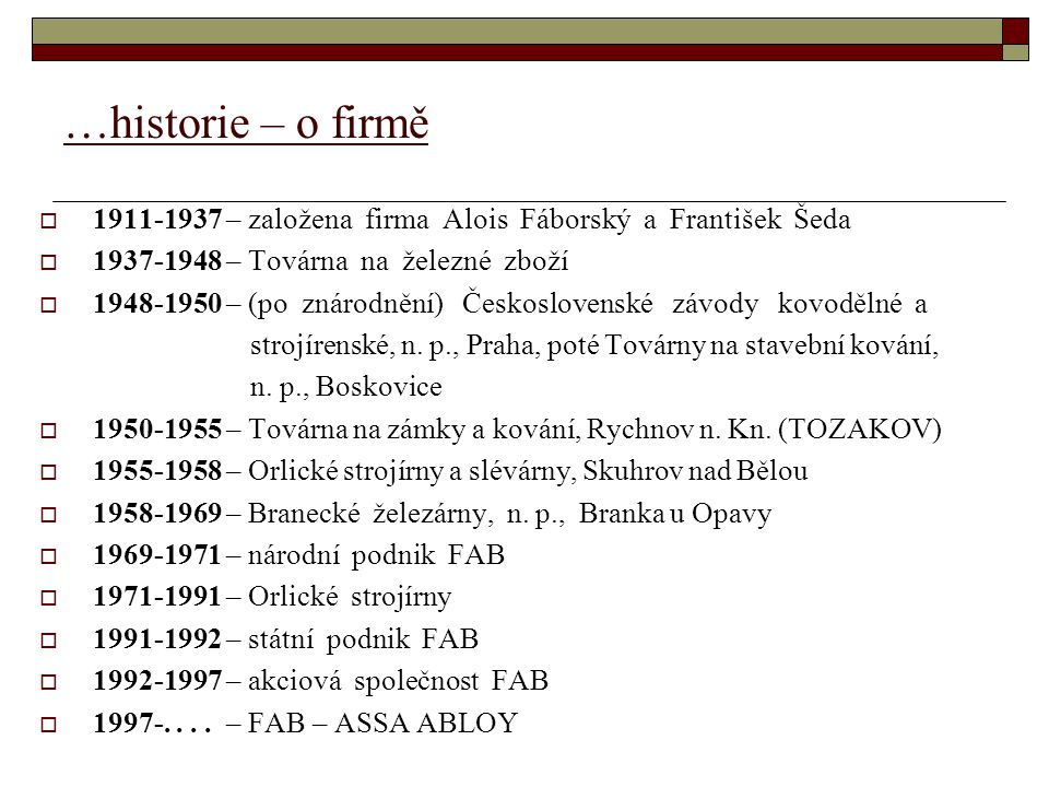 …historie – o firmě 1911-1937 – založena firma Alois Fáborský a František Šeda. 1937-1948 – Továrna na železné zboží.
