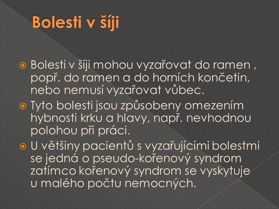 Bolesti v šíji Bolesti v šíji mohou vyzařovat do ramen , popř. do ramen a do horních končetin, nebo nemusí vyzařovat vůbec.