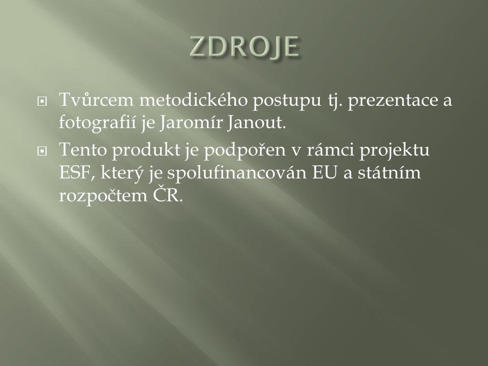 ZDROJE Tvůrcem metodického postupu tj. prezentace a fotografií je Jaromír Janout.