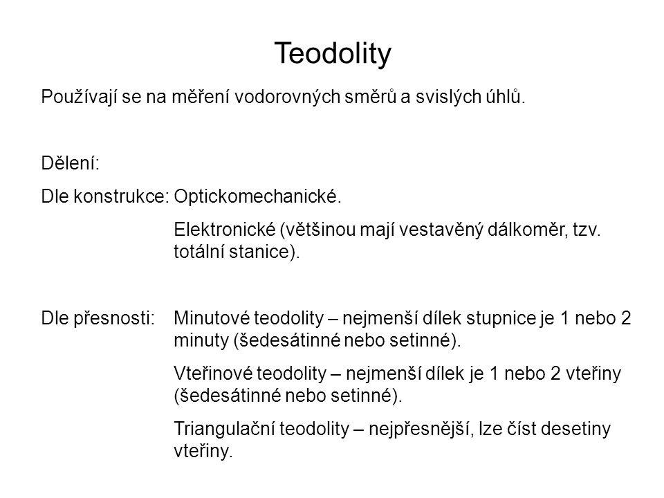 Teodolity Používají se na měření vodorovných směrů a svislých úhlů.
