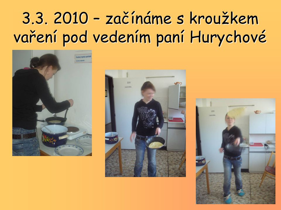 3.3. 2010 – začínáme s kroužkem vaření pod vedením paní Hurychové