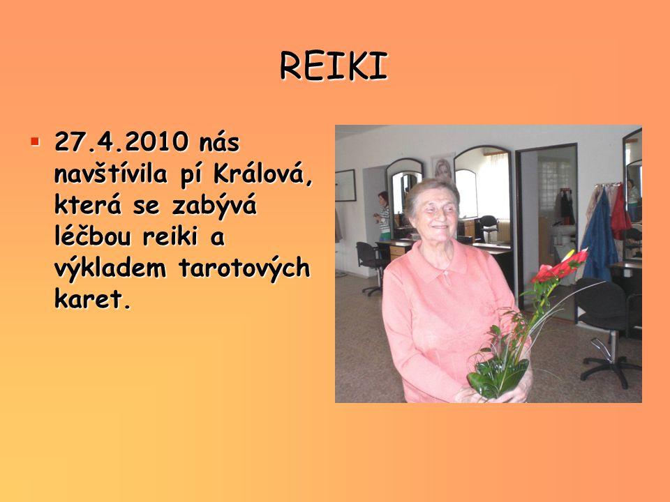 REIKI 27.4.2010 nás navštívila pí Králová, která se zabývá léčbou reiki a výkladem tarotových karet.