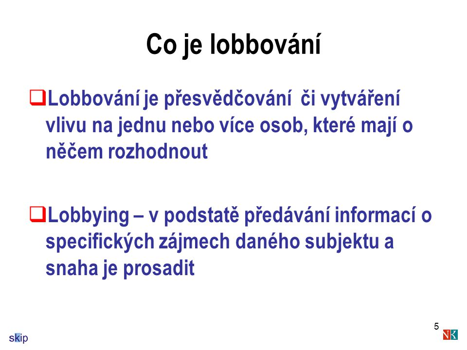Co je lobbování Lobbování je přesvědčování či vytváření vlivu na jednu nebo více osob, které mají o něčem rozhodnout.
