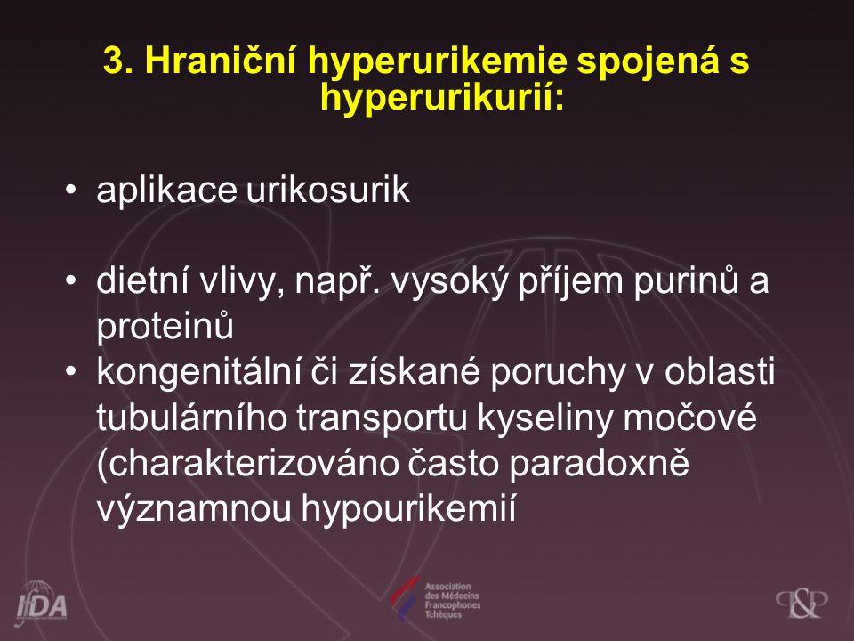 3. Hraniční hyperurikemie spojená s hyperurikurií: