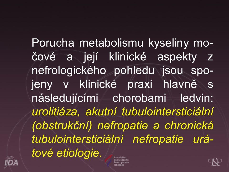 Porucha metabolismu kyseliny mo-čové a její klinické aspekty z nefrologického pohledu jsou spo-jeny v klinické praxi hlavně s následujícími chorobami ledvin: urolitiáza, akutní tubulointersticiální (obstrukční) nefropatie a chronická tubulointersticiální nefropatie urá-tové etiologie.