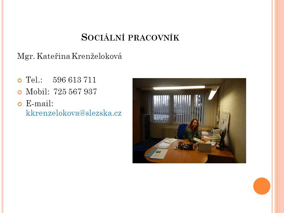 Sociální pracovník Mgr. Kateřina Krenželoková Tel.: 596 613 711