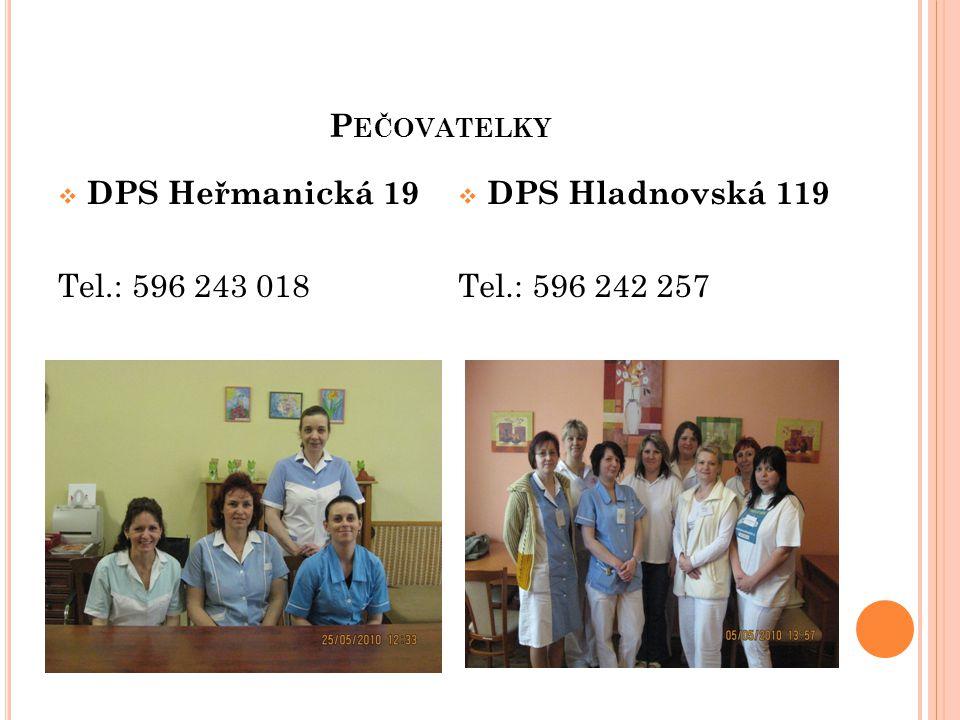 Pečovatelky DPS Heřmanická 19 Tel.: 596 243 018 DPS Hladnovská 119 Tel.: 596 242 257