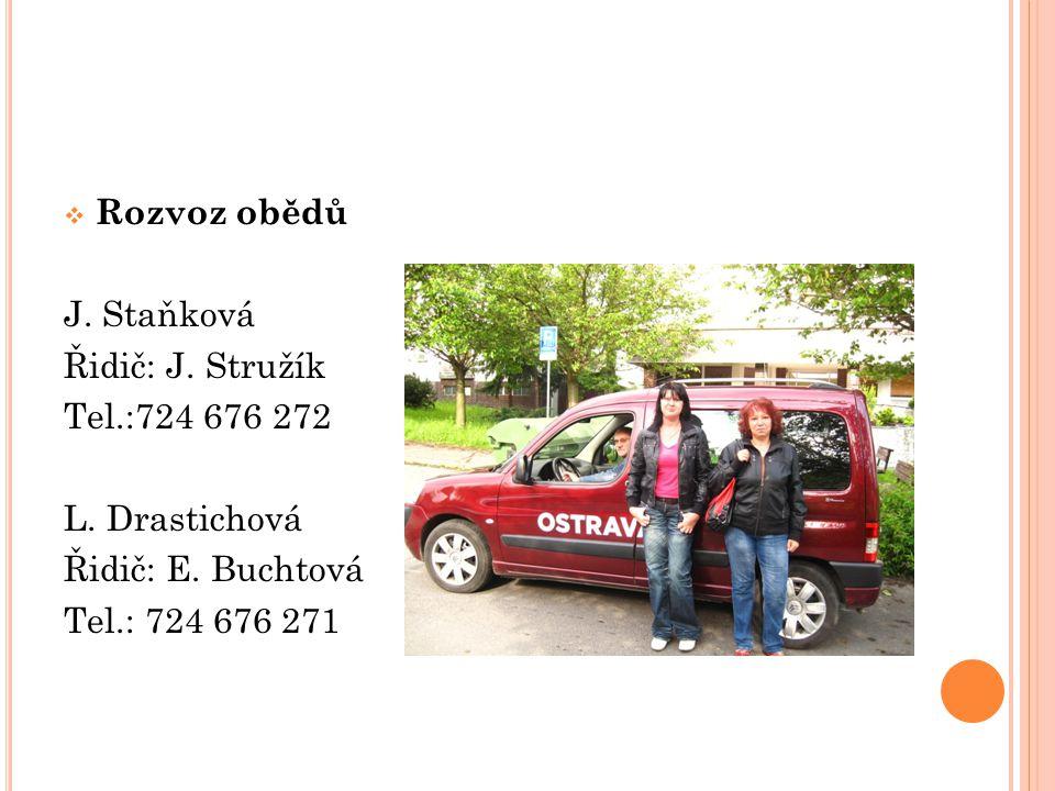 Rozvoz obědů J. Staňková. Řidič: J. Stružík. Tel.:724 676 272. L. Drastichová. Řidič: E. Buchtová.