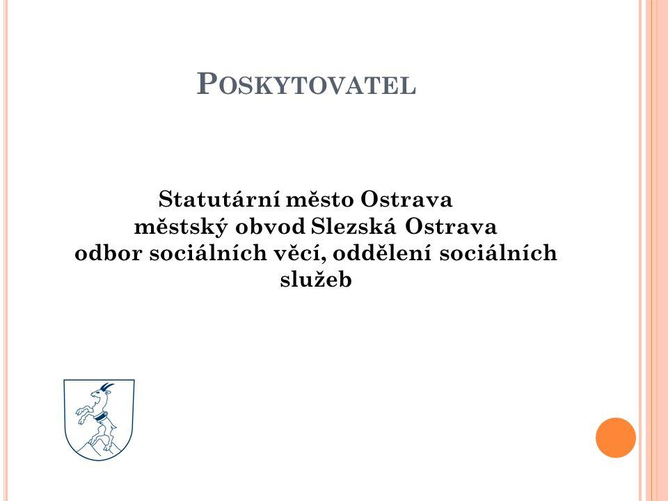 Poskytovatel Statutární město Ostrava městský obvod Slezská Ostrava odbor sociálních věcí, oddělení sociálních služeb.