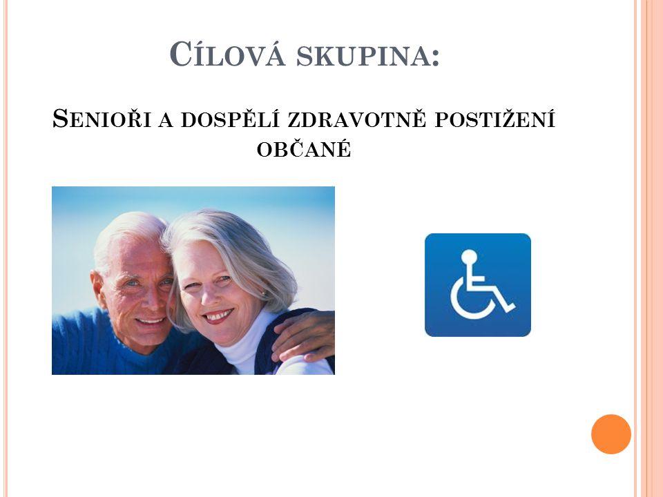 Cílová skupina: Senioři a dospělí zdravotně postižení občané