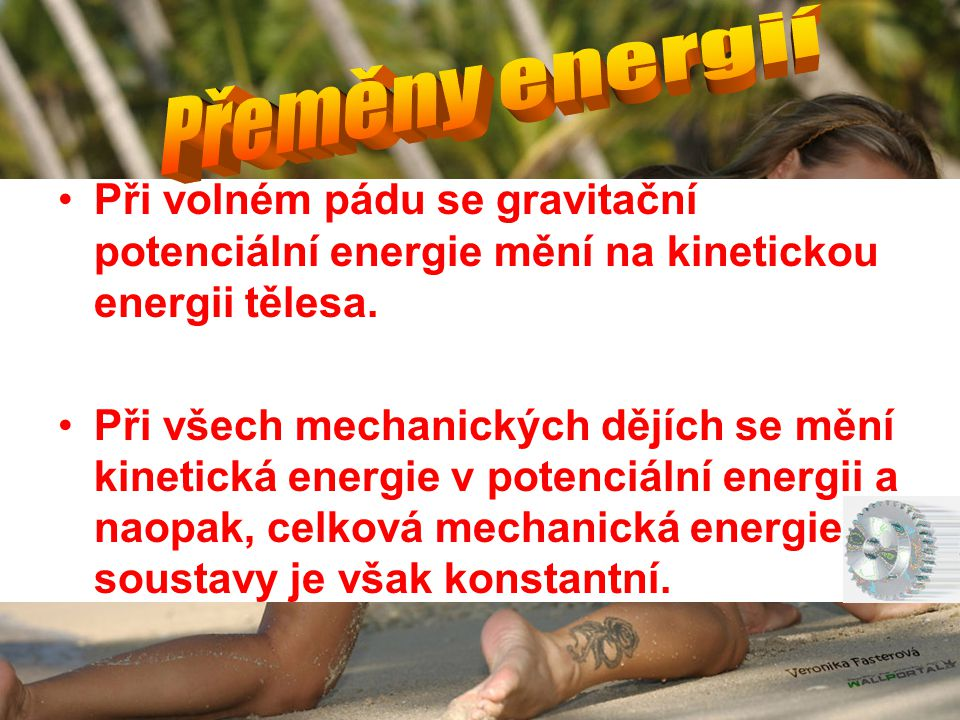 Přeměny energií Při volném pádu se gravitační potenciální energie mění na kinetickou energii tělesa.