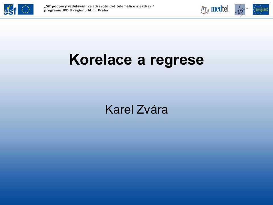 Korelace a regrese Karel Zvára 1
