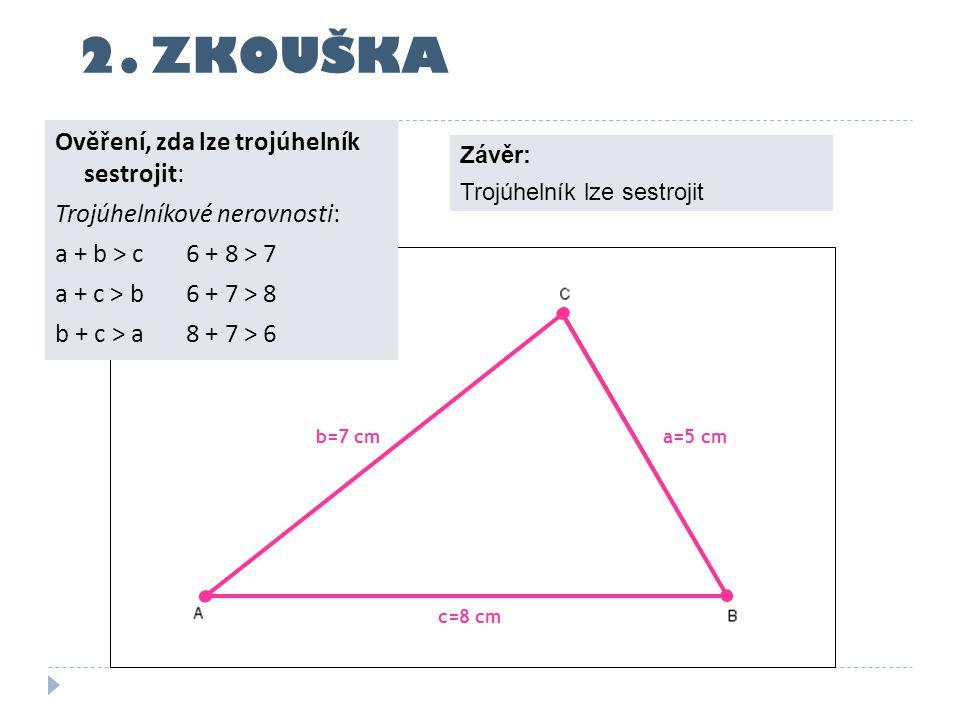 2. ZKOUŠKA Ověření, zda lze trojúhelník sestrojit: