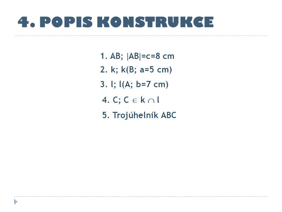 4. POPIS KONSTRUKCE 1. AB; AB=c=8 cm 2. k; k(B; a=5 cm)