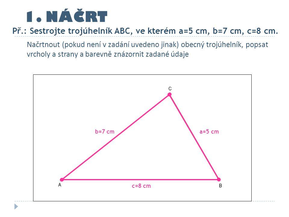 1. NÁČRT Př.: Sestrojte trojúhelník ABC, ve kterém a=5 cm, b=7 cm, c=8 cm.