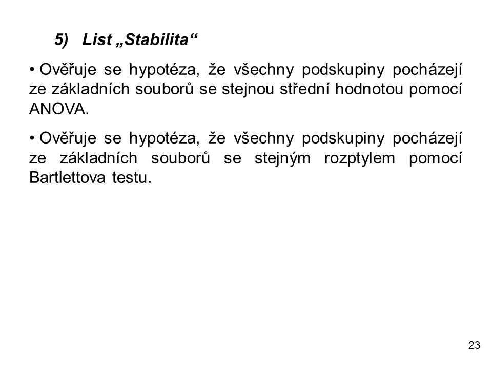 """5) List """"Stabilita Ověřuje se hypotéza, že všechny podskupiny pocházejí ze základních souborů se stejnou střední hodnotou pomocí ANOVA."""