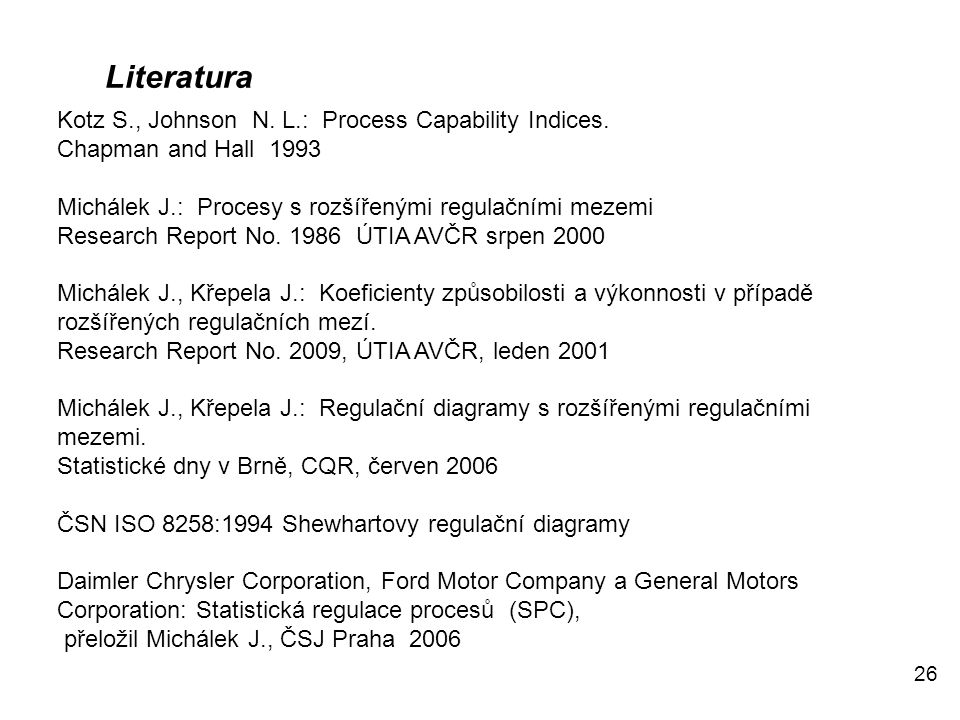 Literatura Kotz S., Johnson N. L.: Process Capability Indices.