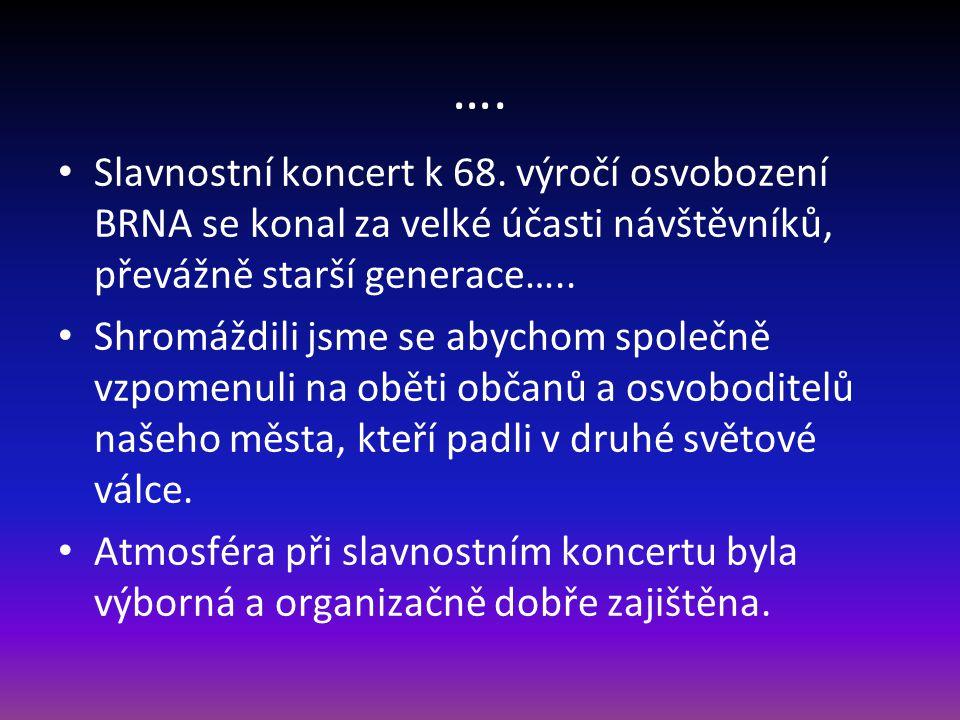 …. Slavnostní koncert k 68. výročí osvobození BRNA se konal za velké účasti návštěvníků, převážně starší generace…..