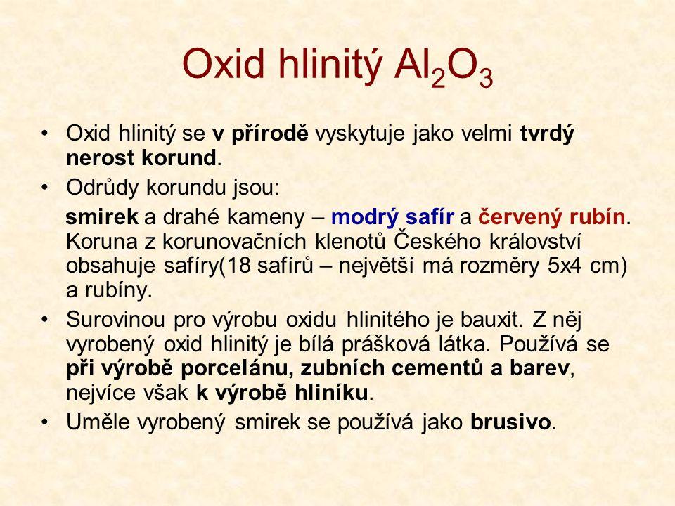 Oxid hlinitý Al2O3 Oxid hlinitý se v přírodě vyskytuje jako velmi tvrdý nerost korund. Odrůdy korundu jsou: