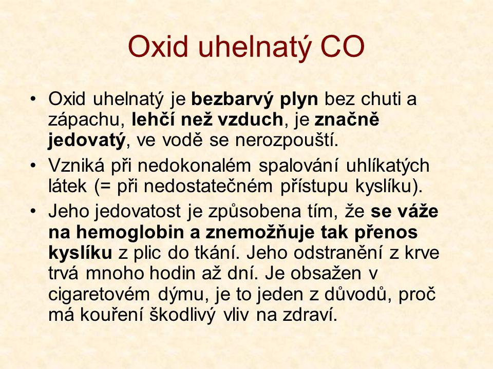 Oxid uhelnatý CO Oxid uhelnatý je bezbarvý plyn bez chuti a zápachu, lehčí než vzduch, je značně jedovatý, ve vodě se nerozpouští.