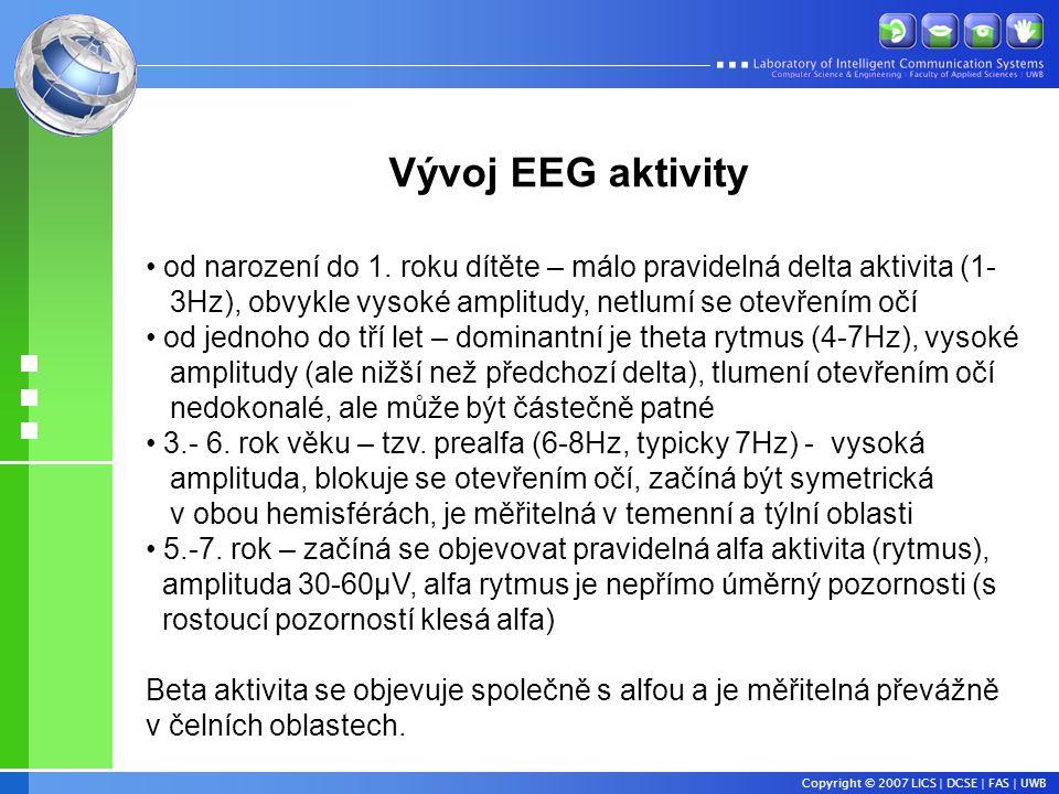Vývoj EEG aktivity od narození do 1. roku dítěte – málo pravidelná delta aktivita (1- 3Hz), obvykle vysoké amplitudy, netlumí se otevřením očí.