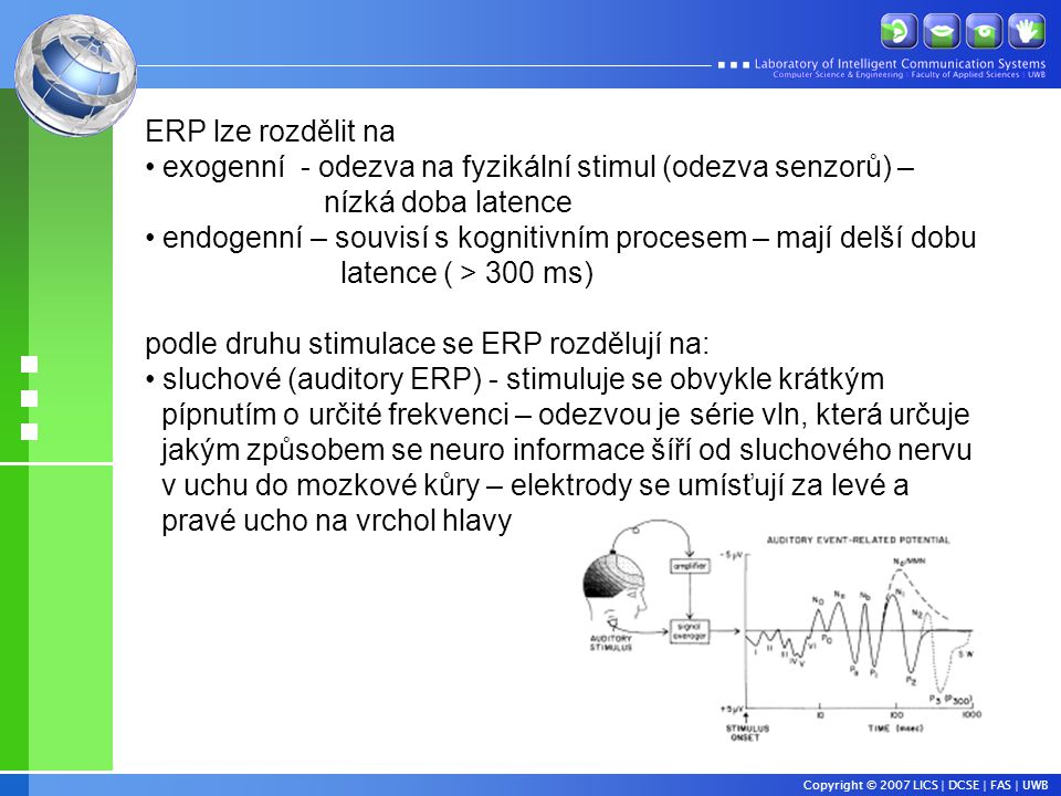 ERP lze rozdělit na exogenní - odezva na fyzikální stimul (odezva senzorů) – nízká doba latence.