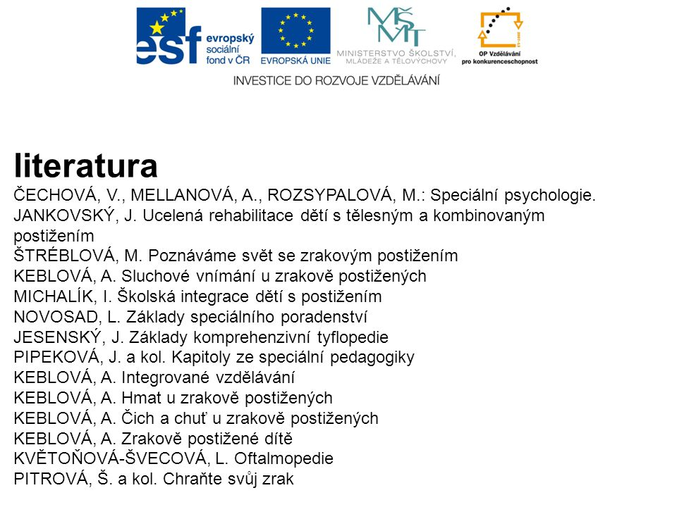literatura ČECHOVÁ, V., MELLANOVÁ, A., ROZSYPALOVÁ, M.: Speciální psychologie.